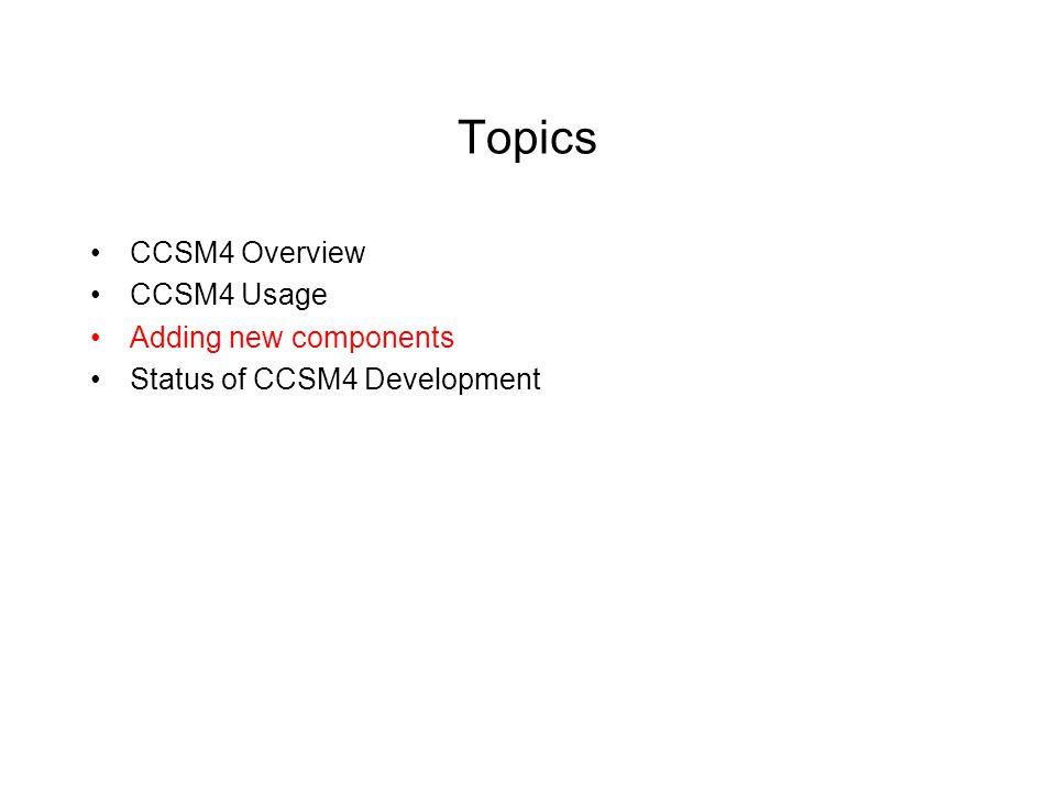 Topics CCSM4 Overview CCSM4 Usage Adding new components Status of CCSM4 Development