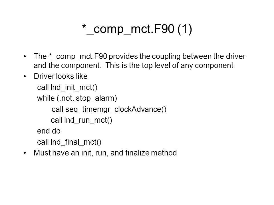 *_comp_mct.F90 (1) The *_comp_mct.F90 provides the coupling between the driver and the component.