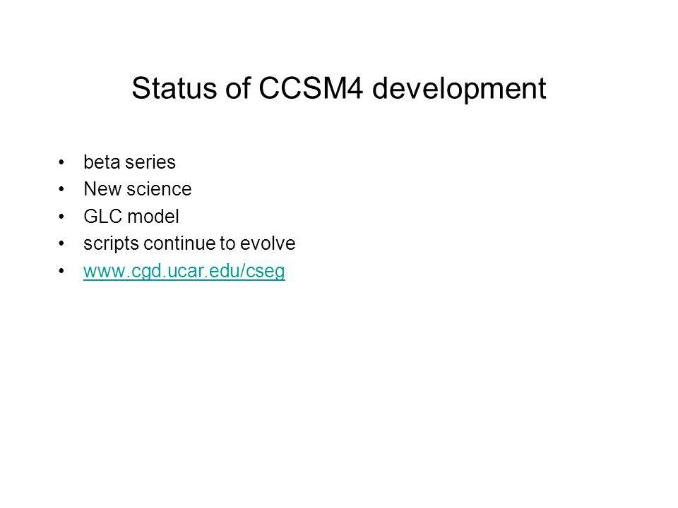 Status of CCSM4 development beta series New science GLC model scripts continue to evolve www.cgd.ucar.edu/cseg
