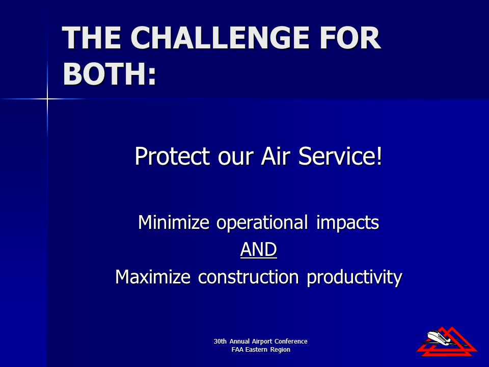 30th Annual Airport Conference FAA Eastern Region THE CHALLENGE FOR BOTH: Protect our Air Service.