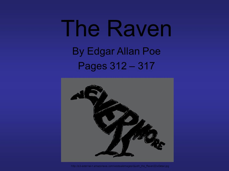 The Raven By Edgar Allan Poe Pages 312 – 317 http://s3-external-1.amazonaws.com/wootsaleimages/Quoth_the_Raven22wDetail.jpg