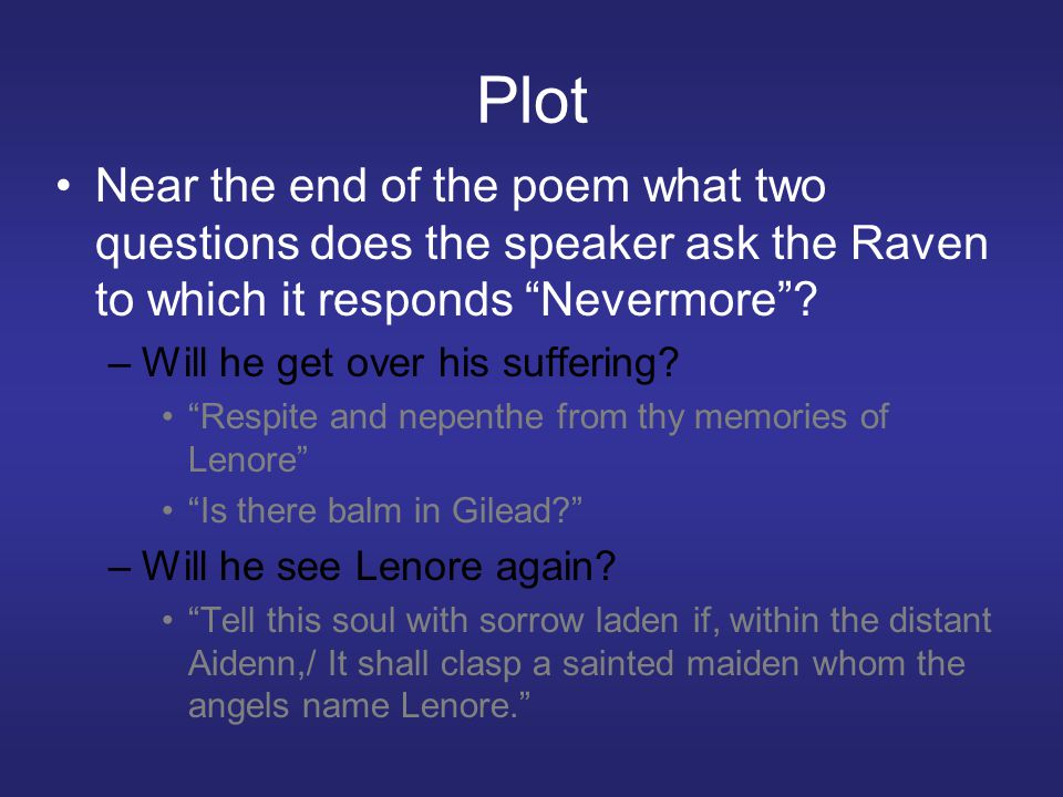 Plot Near the end of the poem what two questions does the speaker ask the Raven to which it responds Nevermore .