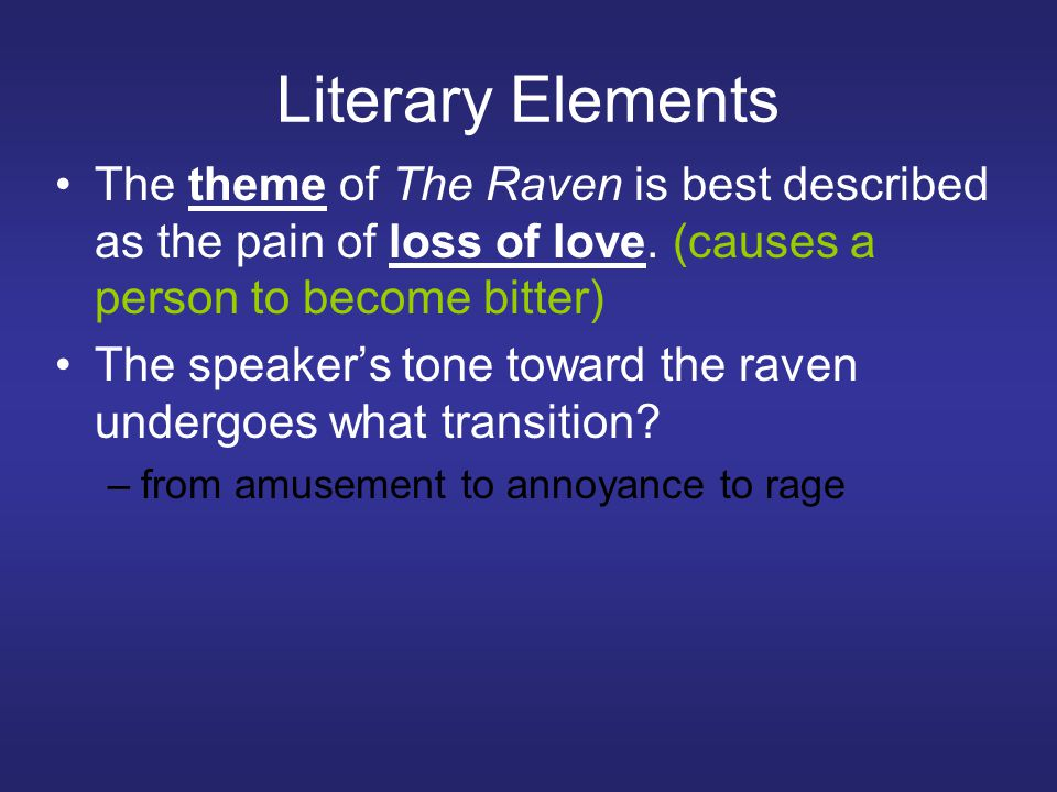 Literary Elements The theme of The Raven is best described as the pain of loss of love.