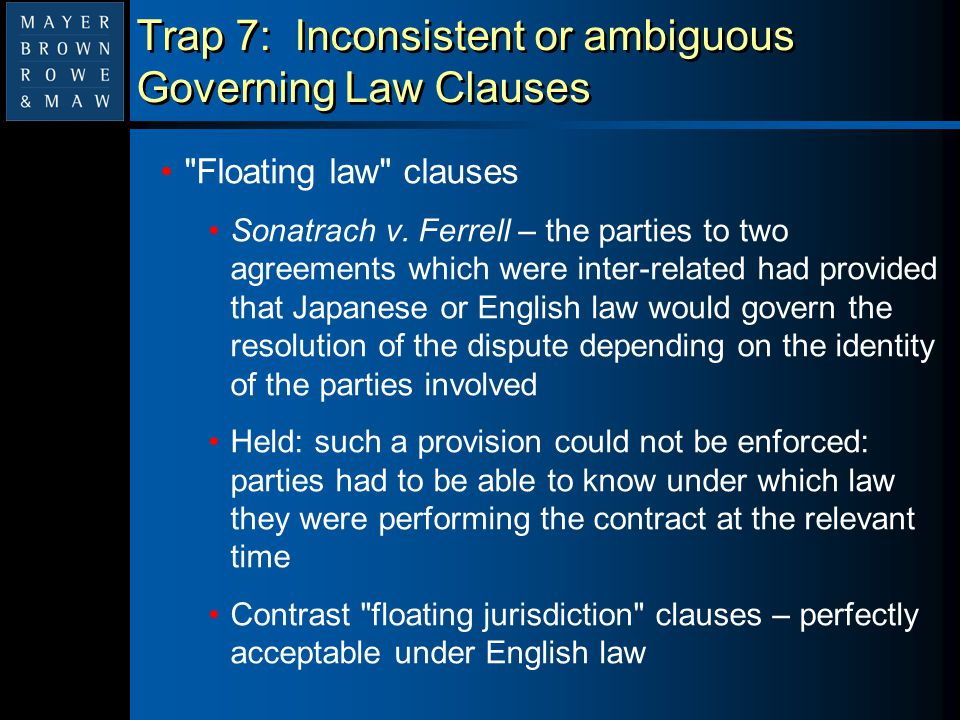 Trap 7: Inconsistent or ambiguous Governing Law Clauses