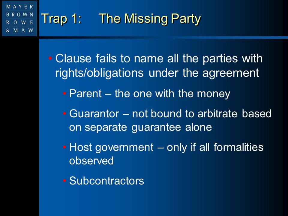 Trap 5: Ambiguity in Naming Institution and Rules (cont.) Arbitration institutions Administer proceedings Appoint arbitrators if parties can't agree or one party refuses to cooperate Provide rules for arbitration Negotiate arbitrators' fees