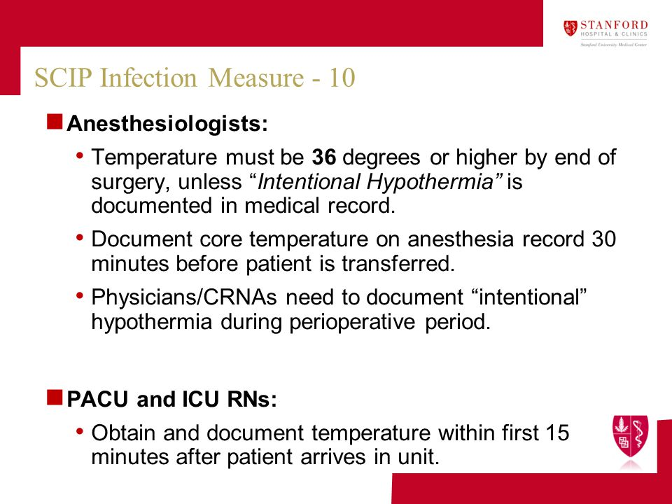 """Anesthesiologists: Temperature must be 36 degrees or higher by end of surgery, unless """"Intentional Hypothermia"""" is documented in medical record. Docum"""