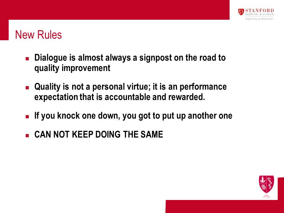 New Rules Dialogue is almost always a signpost on the road to quality improvement Quality is not a personal virtue; it is an performance expectation t