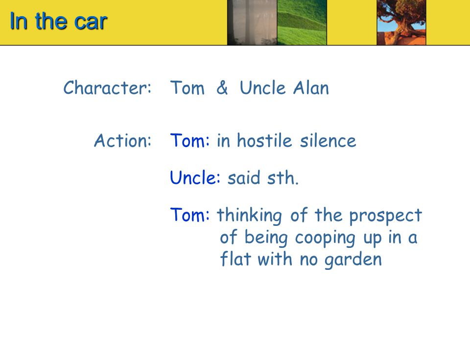 In the car Character: Action: Tom & Uncle Alan Tom: in hostile silence Uncle: said sth.