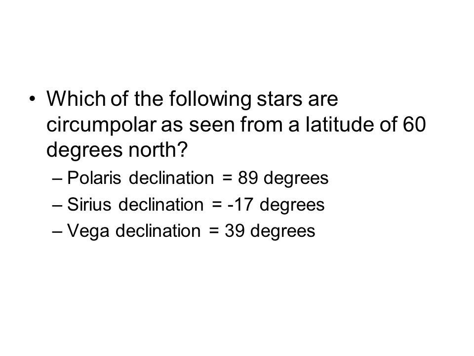 Which of the following stars are circumpolar as seen from a latitude of 60 degrees north.