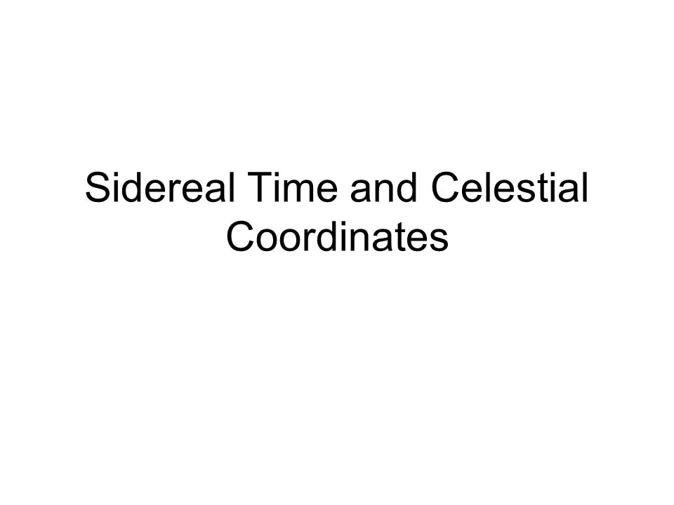 Sidereal Time and Celestial Coordinates