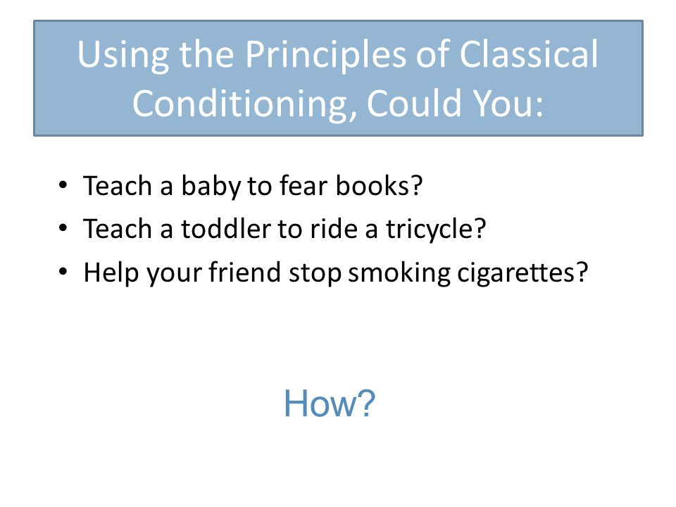 Teach a baby to fear books. Teach a toddler to ride a tricycle.