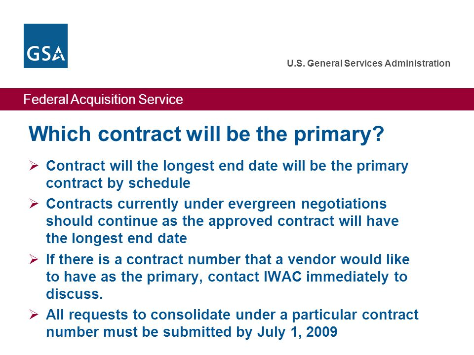 Federal Acquisition Service U.S. General Services Administration Which contract will be the primary?  Contract will the longest end date will be the