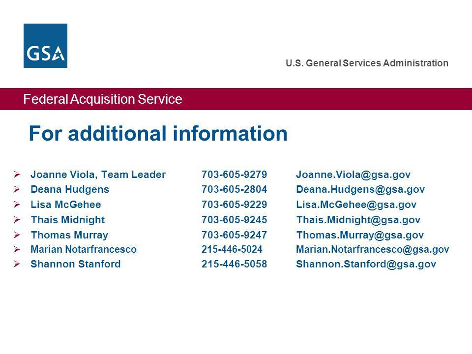 Federal Acquisition Service U.S. General Services Administration For additional information  Joanne Viola, Team Leader703-605-9279Joanne.Viola@gsa.go