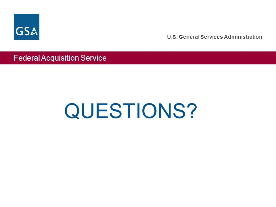 Federal Acquisition Service U.S. General Services Administration QUESTIONS