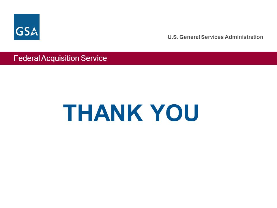 Federal Acquisition Service U.S. General Services Administration THANK YOU