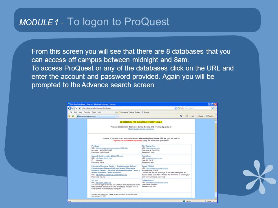 MODULE 1 - To logon to ProQuest From this screen you will see that there are 8 databases that you can access off campus between midnight and 8am.
