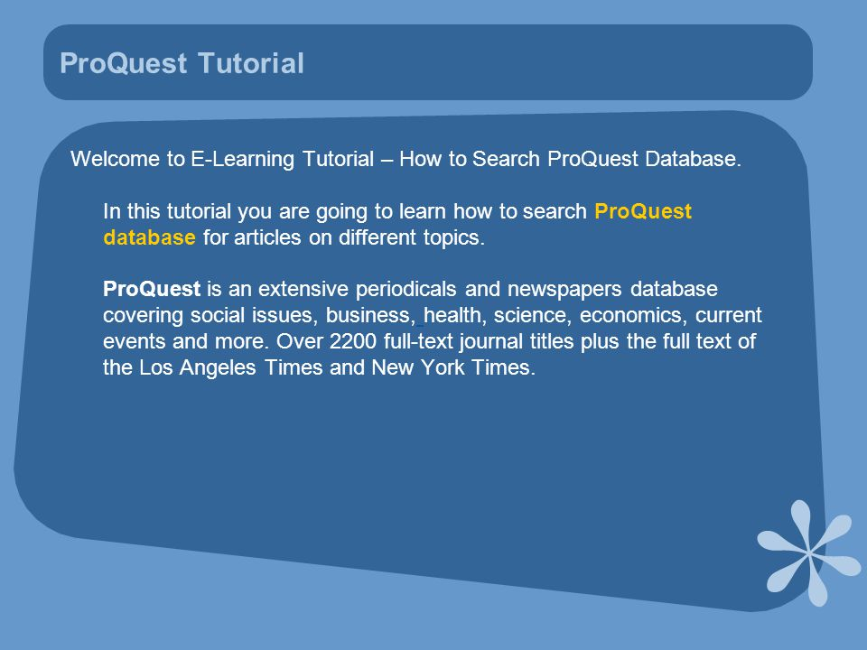 In MODULE 2 you will learn how to do a Basic Search in ProQuest The Database field lets you limit your search to a specific database available from ProQuest.