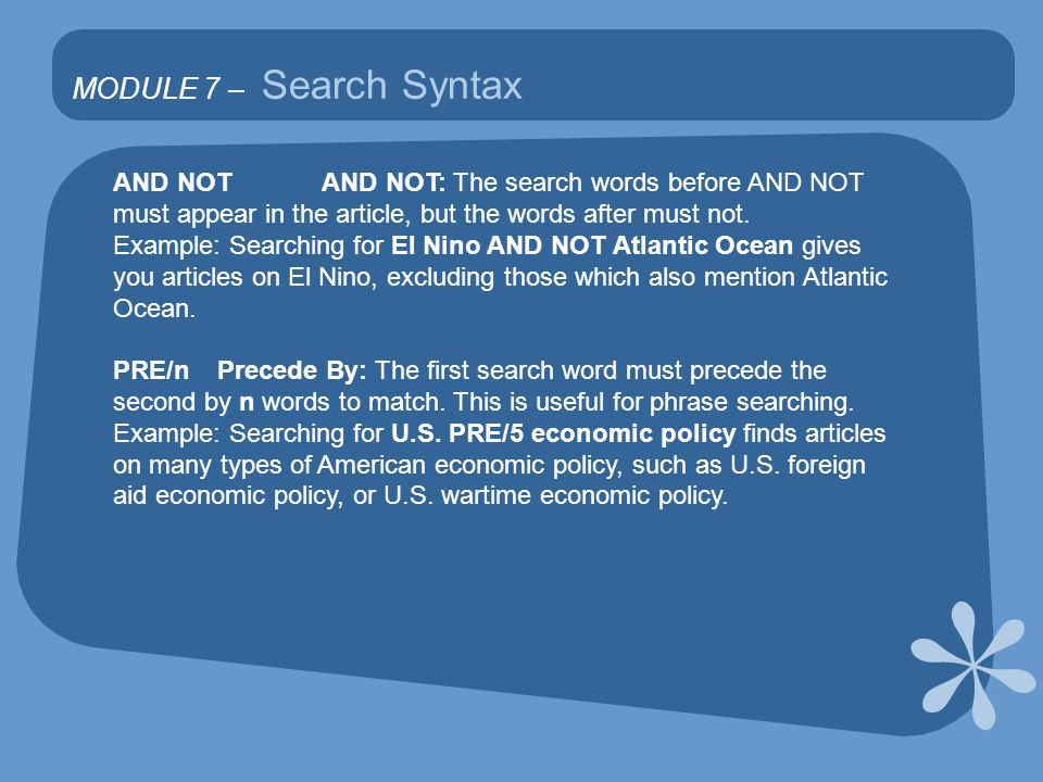 MODULE 7 – Search Syntax AND NOT AND NOT: The search words before AND NOT must appear in the article, but the words after must not.