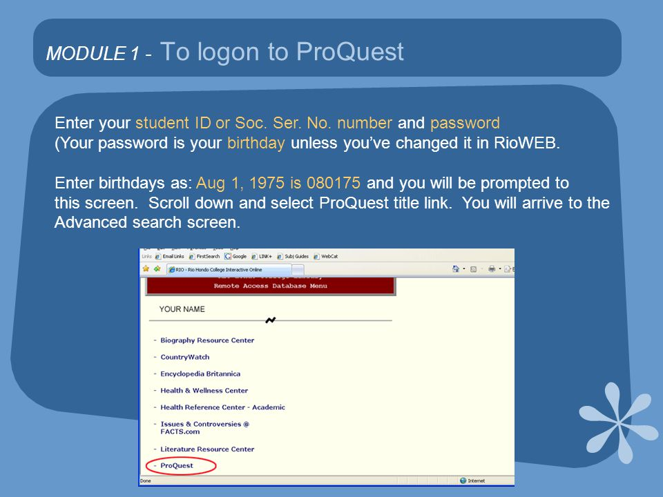 MODULE 1 - To logon to ProQuest If you are accessing ProQuest from off-campus between midnight and 8 am, click on Off campus users (midnight – 8 am) You will be asked for a password.