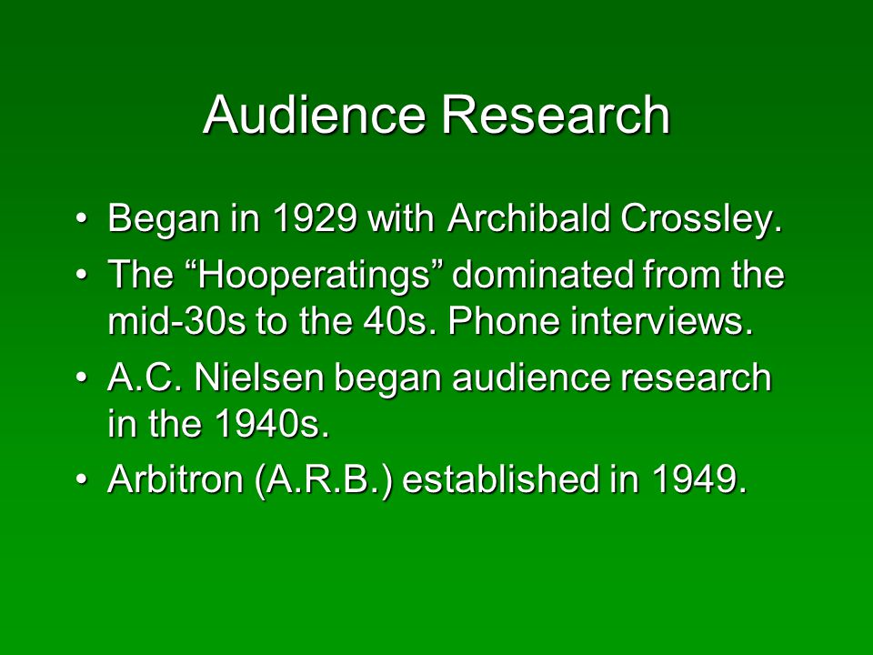 Audience Research Began in 1929 with Archibald Crossley.Began in 1929 with Archibald Crossley.