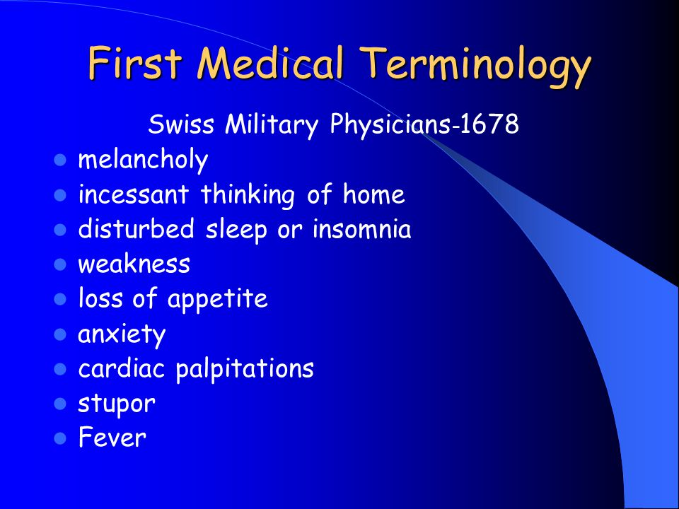 First Medical Terminology Swiss Military Physicians - 1678 melancholy incessant thinking of home disturbed sleep or insomnia weakness loss of appetite anxiety cardiac palpitations stupor Fever