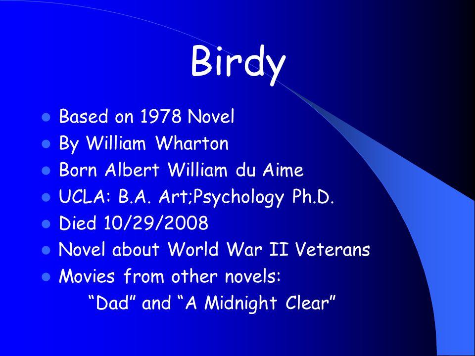 Birdy Based on 1978 Novel By William Wharton Born Albert William du Aime UCLA: B.A.