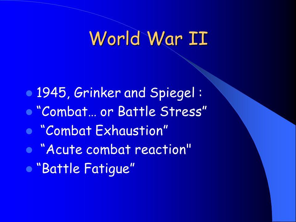 World War II 1945, Grinker and Spiegel : Combat… or Battle Stress Combat Exhaustion Acute combat reaction Battle Fatigue