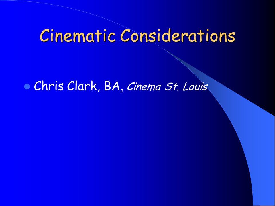 Cinematic Considerations Chris Clark, BA, Cinema St. Louis