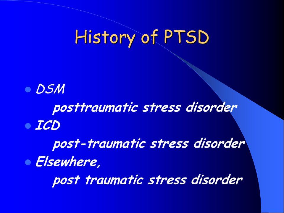 History of PTSD DSM posttraumatic stress disorder ICD post-traumatic stress disorder Elsewhere, post traumatic stress disorder