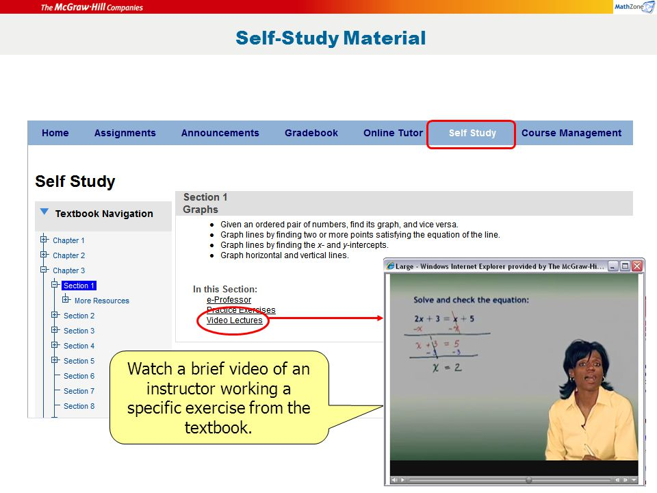 Self-Study Material Watch a brief video of an instructor working a specific exercise from the textbook.