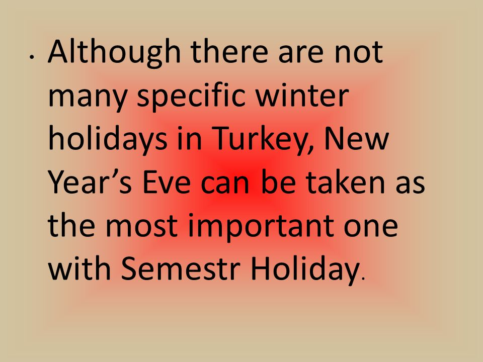 Although there are not many specific winter holidays in Turkey, New Year's Eve can be taken as the most important one with Semestr Holiday.