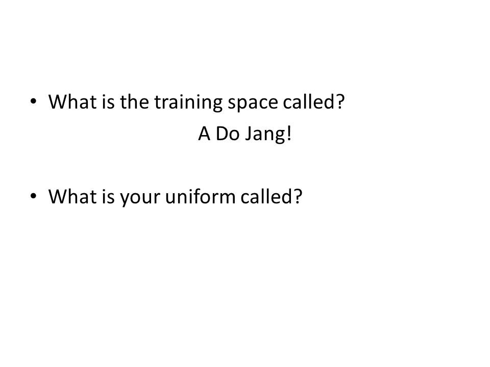 What is the training space called A Do Jang! What is your uniform called