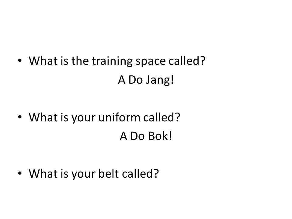 What is the training space called. A Do Jang. What is your uniform called.