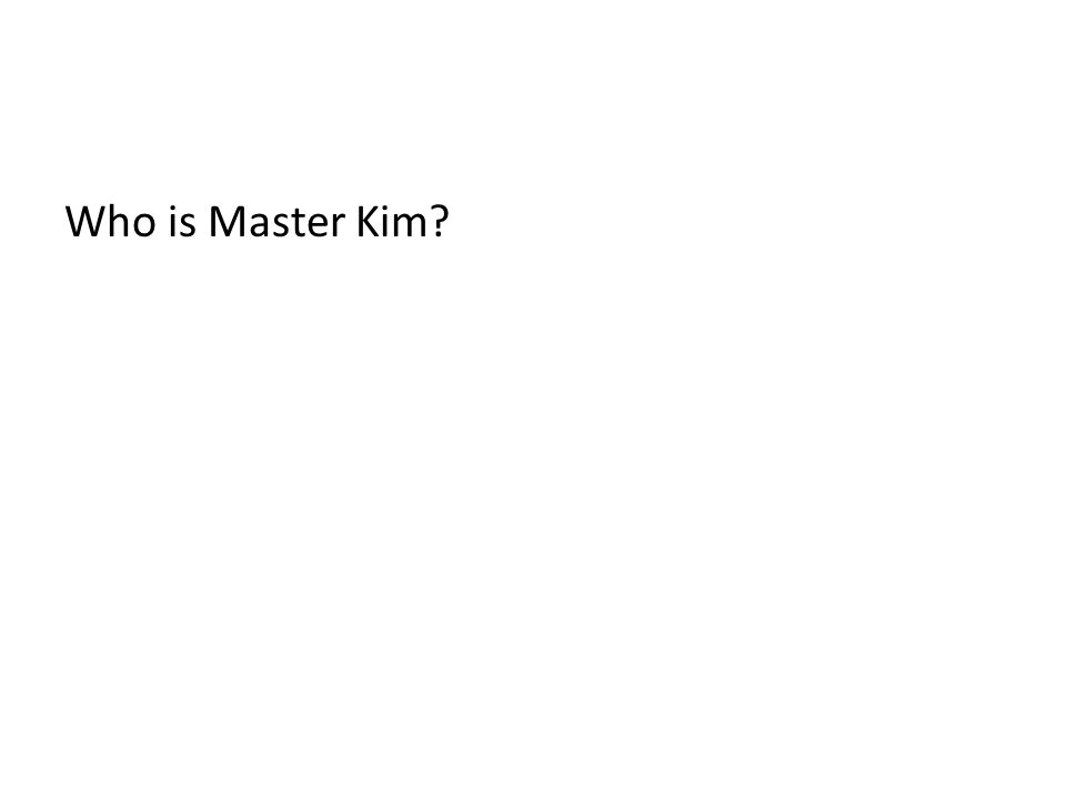 Who is Master Kim?