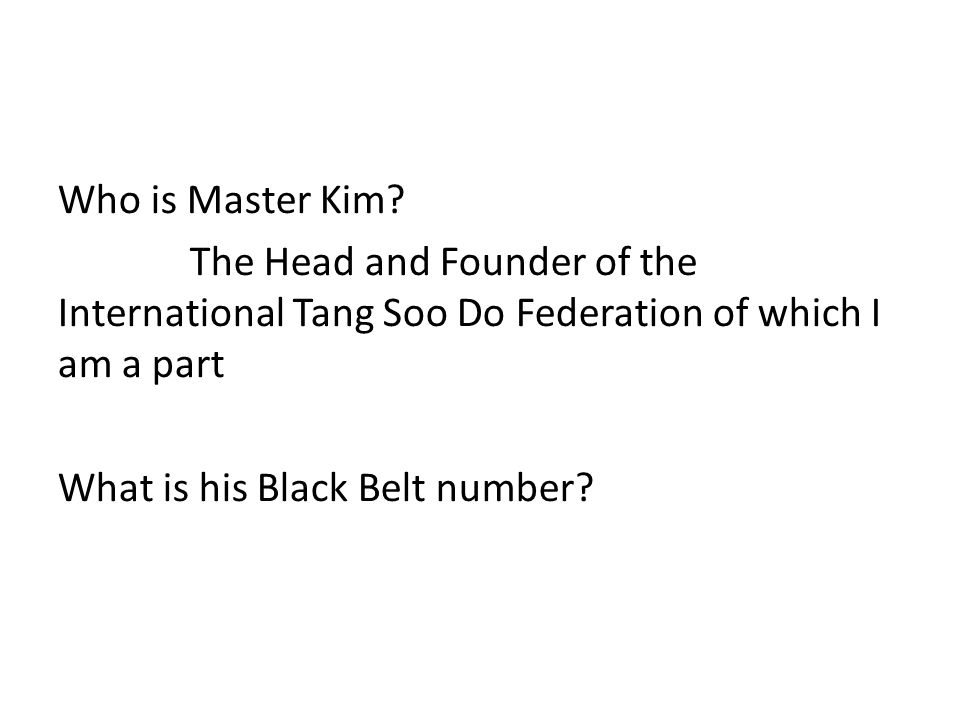 The Head and Founder of the International Tang Soo Do Federation of which I am a part What is his Black Belt number