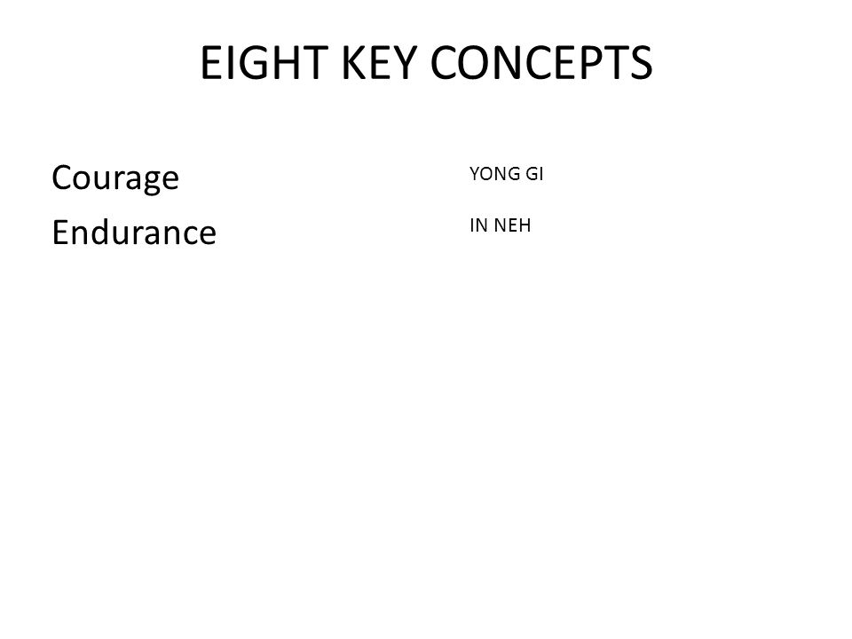 EIGHT KEY CONCEPTS Courage Endurance YONG GI IN NEH