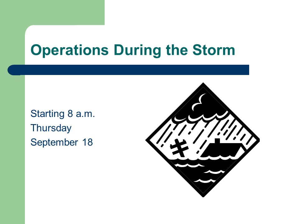 Operations During the Storm Starting 8 a.m. Thursday September 18