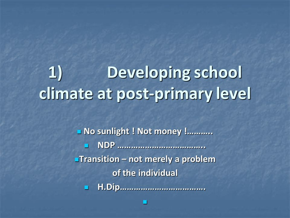 1) Developing school climate at post-primary level No sunlight .