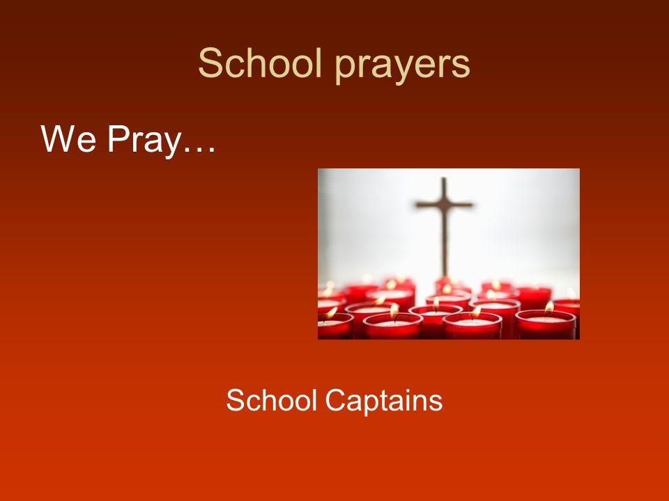 School prayers We Pray… School Captains