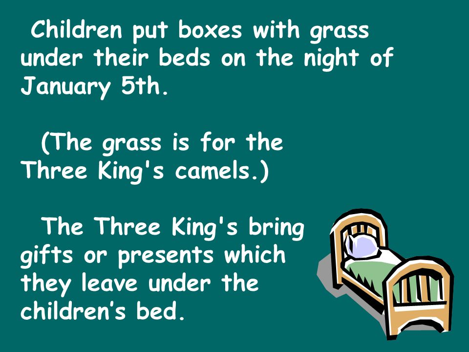 Children put boxes with grass under their beds on the night of January 5th.