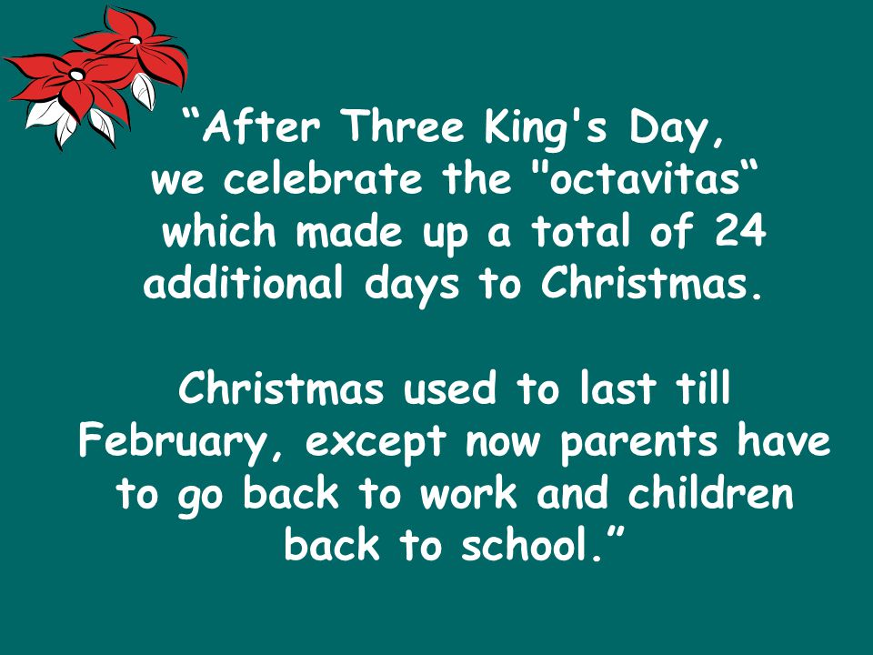 After Three King s Day, we celebrate the octavitas which made up a total of 24 additional days to Christmas.