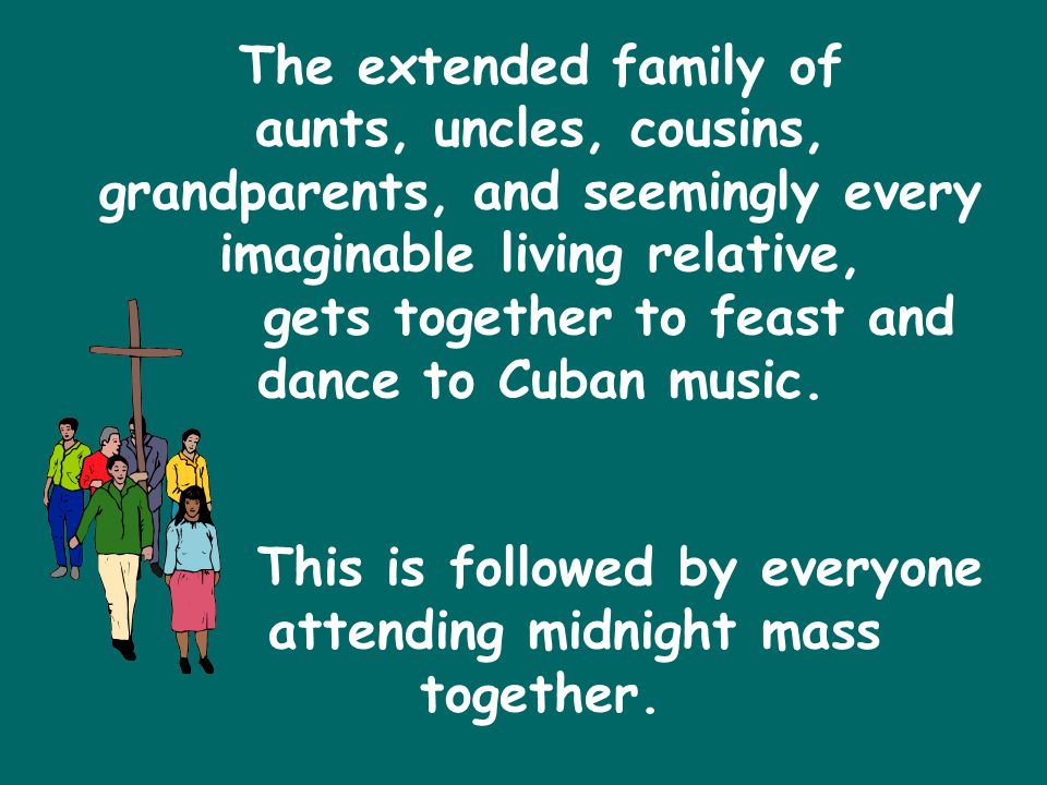 The extended family of aunts, uncles, cousins, grandparents, and seemingly every imaginable living relative, gets together to feast and dance to Cuban music.