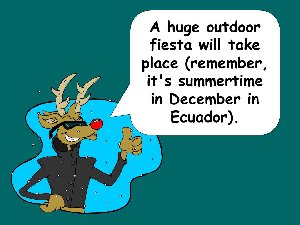 A huge outdoor fiesta will take place (remember, it s summertime in December in Ecuador).