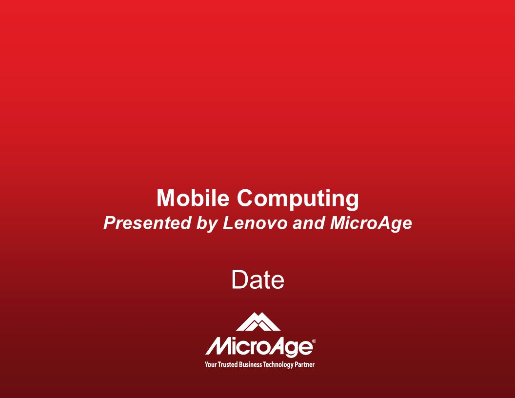 © 2006 MicroAge Program Introduction to MicroAge Maria Fiore Business Development Manager MicroAge Mobile Computing: Improving your business performance Chet Joshi Product Manager ThinkPad / ThinkCentre Lenovo