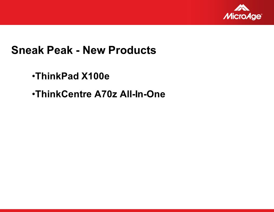 © 2006 MicroAge Sneak Peak - New Products ThinkPad X100e ThinkCentre A70z All-In-One