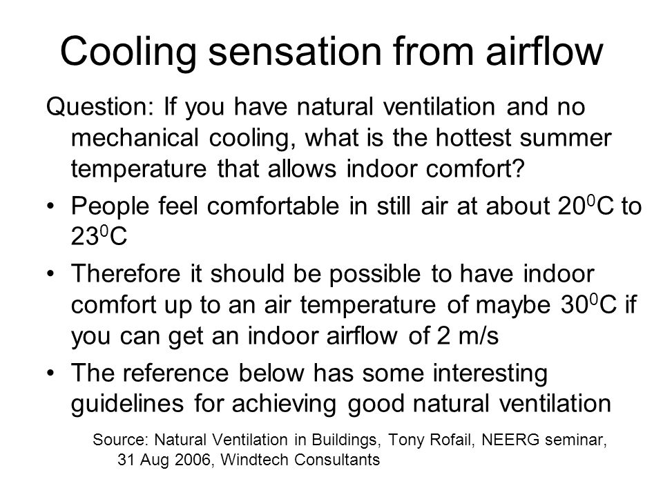 Cooling sensation from airflow Source: Natural Ventilation in Buildings, Tony Rofail, NEERG seminar, 31 Aug 2006, Windtech Consultants Question: If yo