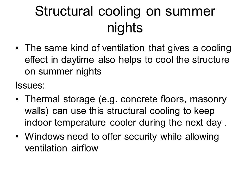 Structural cooling on summer nights The same kind of ventilation that gives a cooling effect in daytime also helps to cool the structure on summer nig