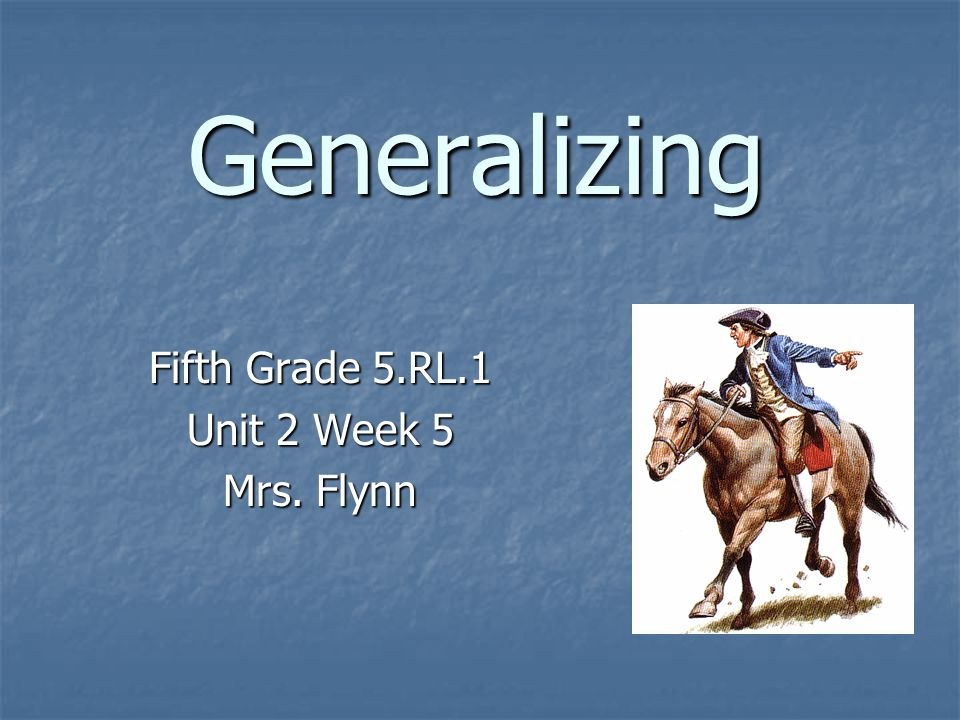Generalizing Fifth Grade 5.RL.1 Unit 2 Week 5 Mrs. Flynn