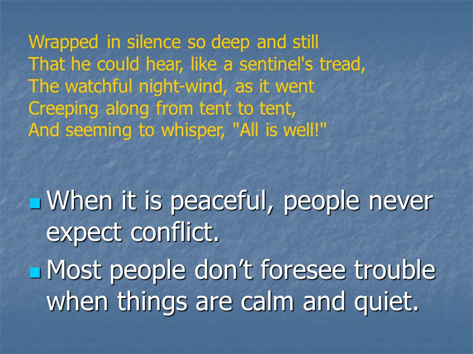 When it is peaceful, people never expect conflict.