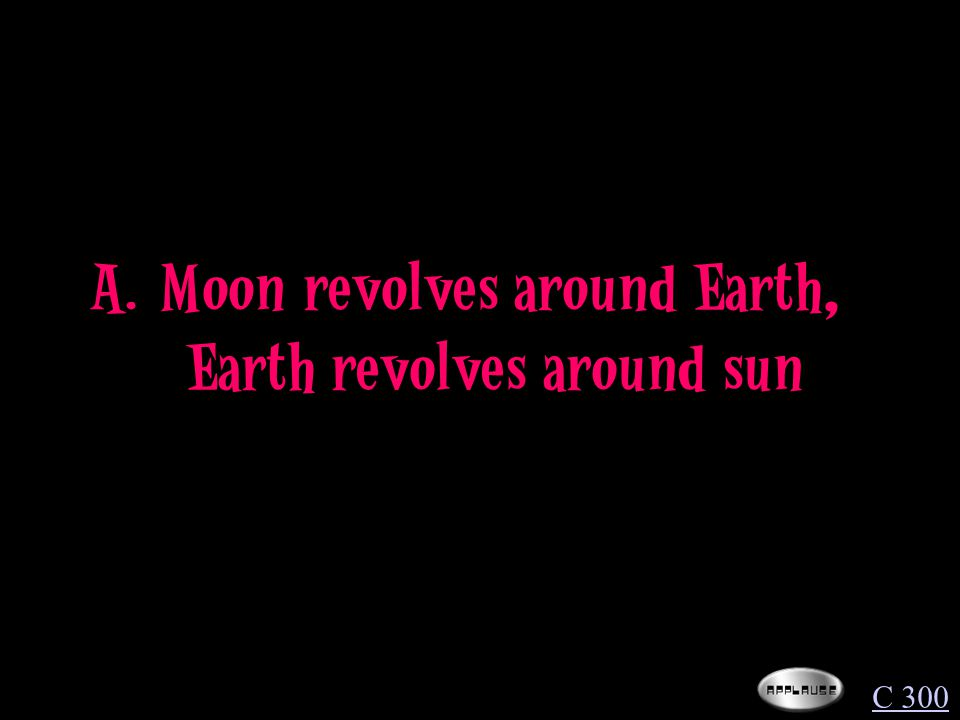 Which of the following correctly describes the movement of Earth, moon and sun.
